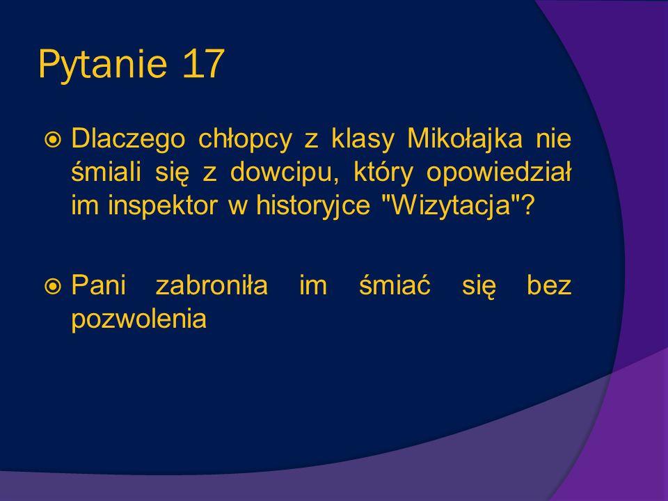 Pytanie 17 Dlaczego chłopcy z klasy Mikołajka nie śmiali się z dowcipu, który opowiedział im inspektor w historyjce Wizytacja