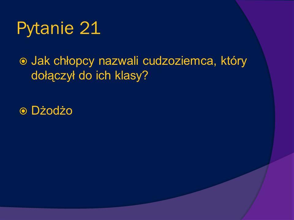 Pytanie 21 Jak chłopcy nazwali cudzoziemca, który dołączył do ich klasy Dżodżo