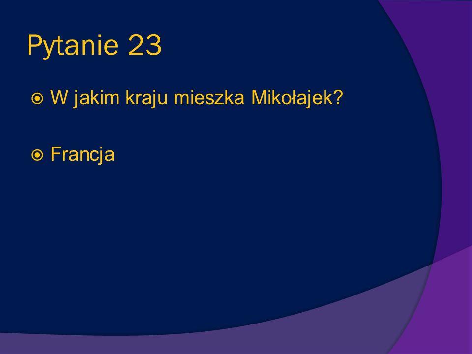Pytanie 23 W jakim kraju mieszka Mikołajek Francja