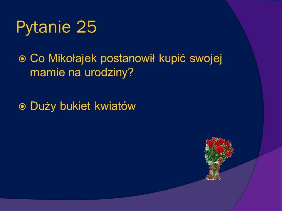 Pytanie 25 Co Mikołajek postanowił kupić swojej mamie na urodziny