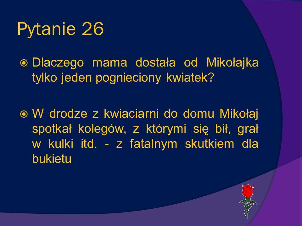 Pytanie 26 Dlaczego mama dostała od Mikołajka tylko jeden pognieciony kwiatek