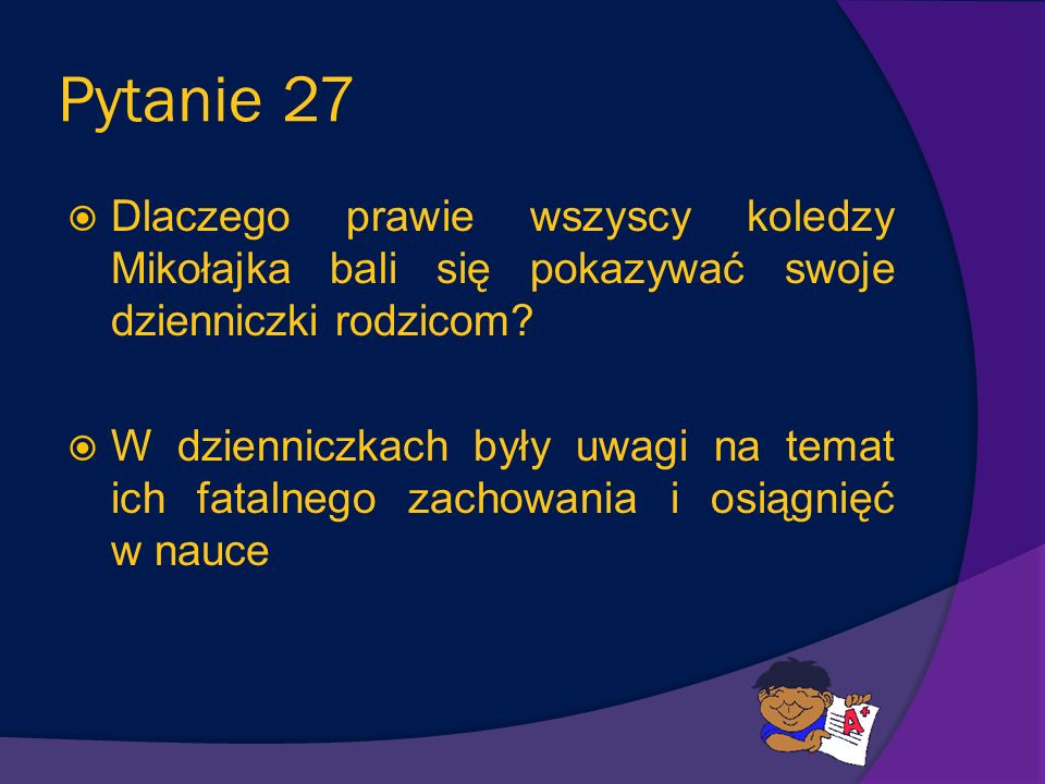 Pytanie 27 Dlaczego prawie wszyscy koledzy Mikołajka bali się pokazywać swoje dzienniczki rodzicom