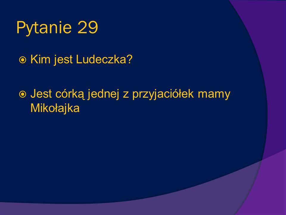 Pytanie 29 Kim jest Ludeczka
