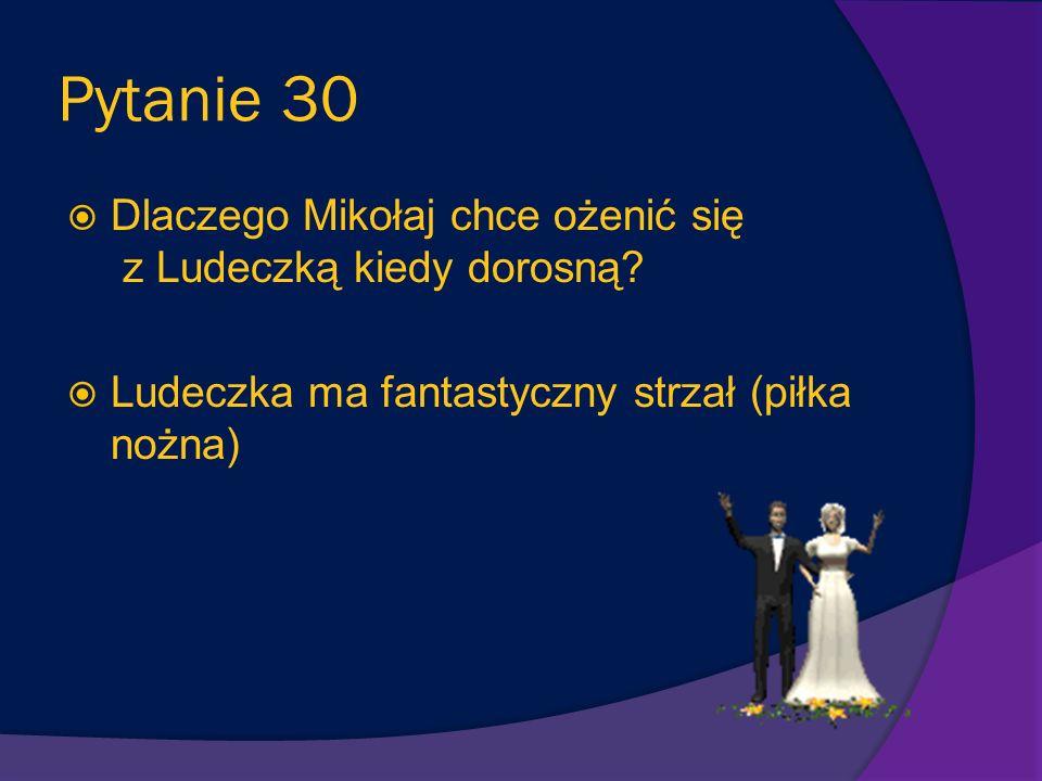 Pytanie 30 Dlaczego Mikołaj chce ożenić się z Ludeczką kiedy dorosną