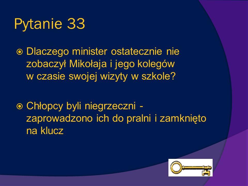 Pytanie 33 Dlaczego minister ostatecznie nie zobaczył Mikołaja i jego kolegów w czasie swojej wizyty w szkole