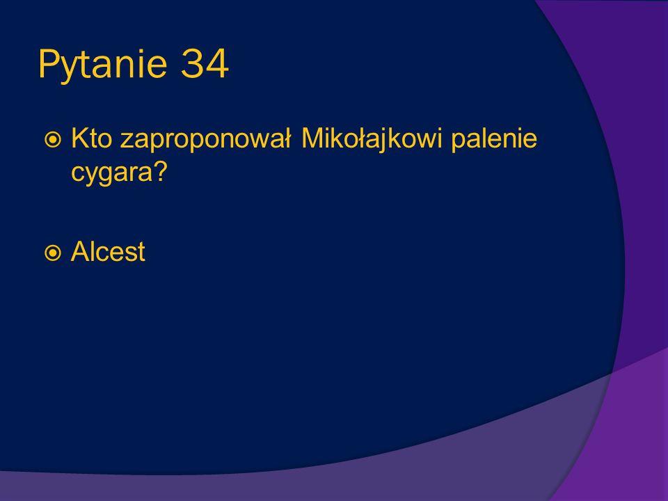 Pytanie 34 Kto zaproponował Mikołajkowi palenie cygara Alcest