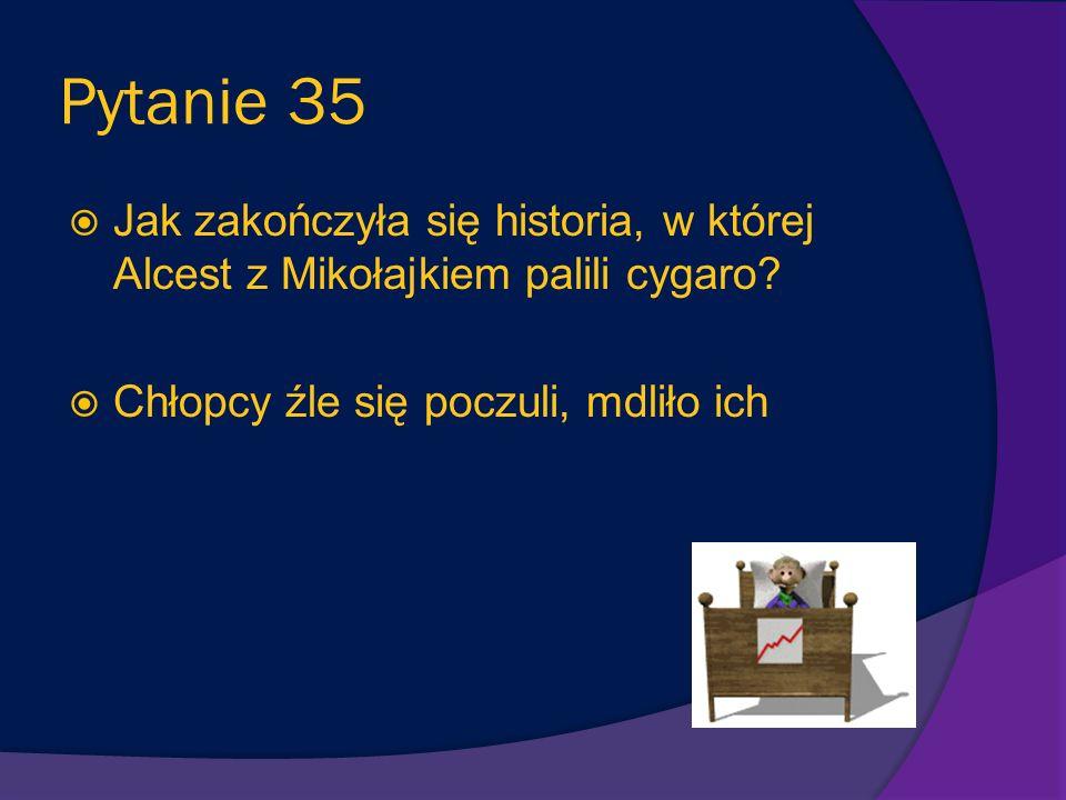 Pytanie 35 Jak zakończyła się historia, w której Alcest z Mikołajkiem palili cygaro.
