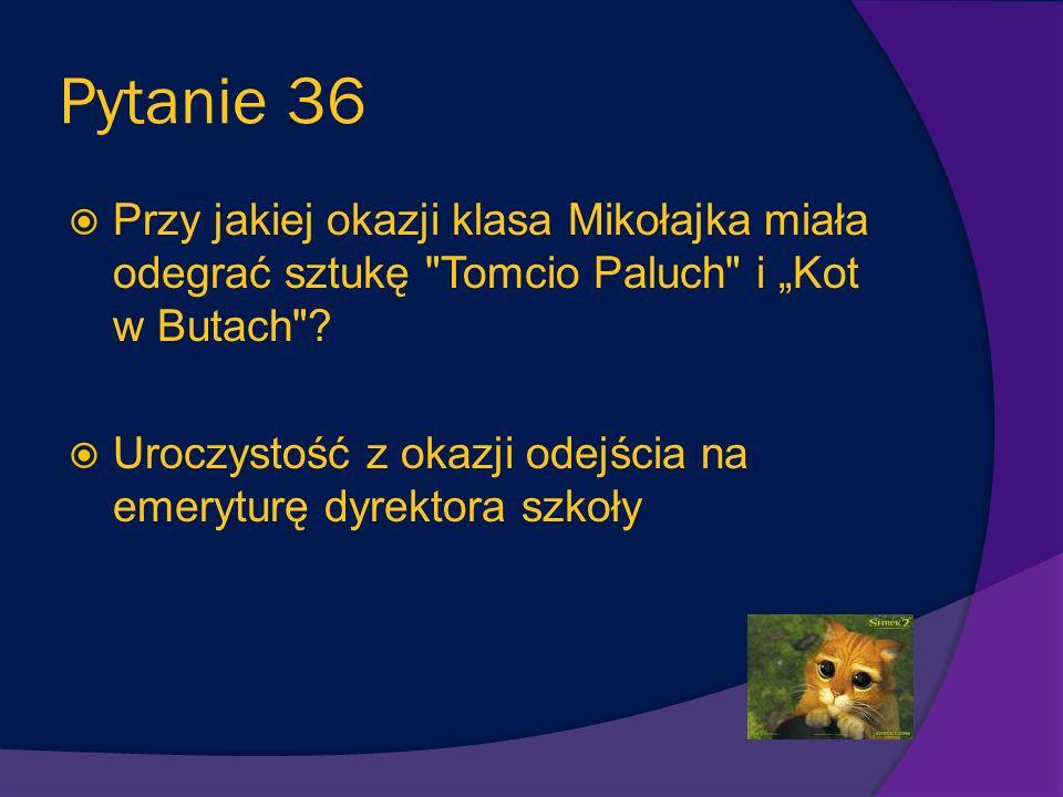 """Pytanie 36 Przy jakiej okazji klasa Mikołajka miała odegrać sztukę Tomcio Paluch i """"Kot w Butach"""