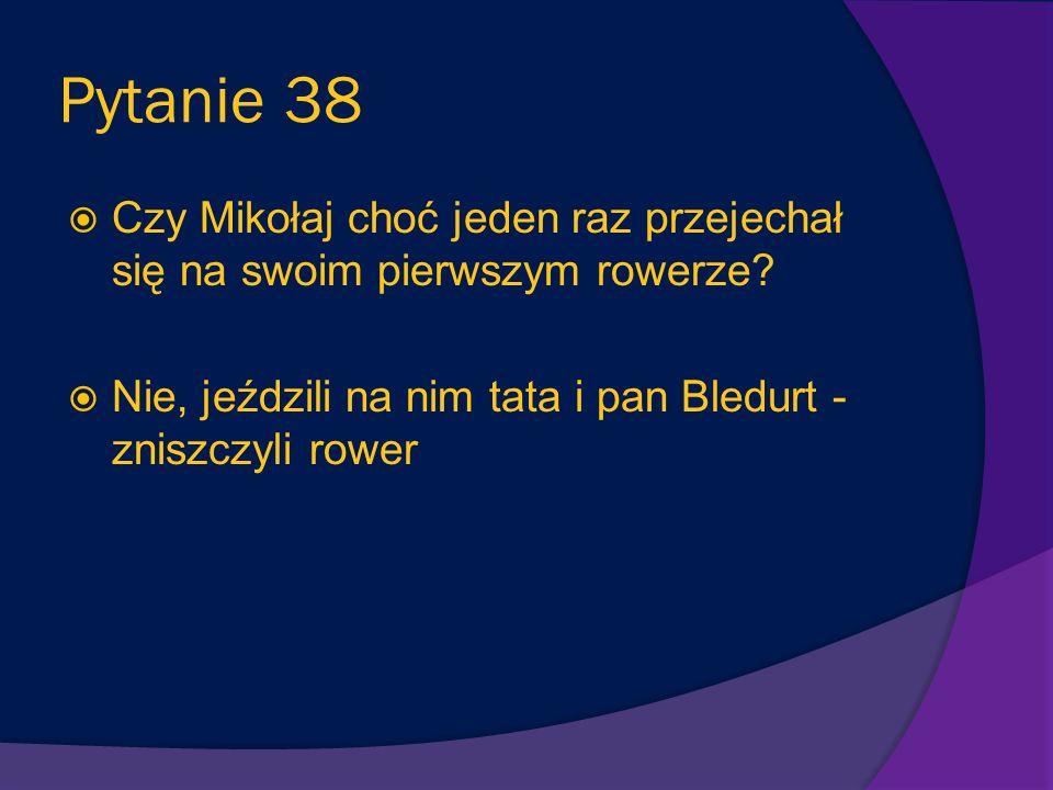 Pytanie 38 Czy Mikołaj choć jeden raz przejechał się na swoim pierwszym rowerze.
