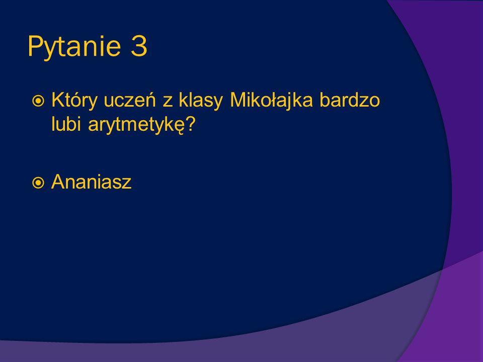 Pytanie 3 Który uczeń z klasy Mikołajka bardzo lubi arytmetykę