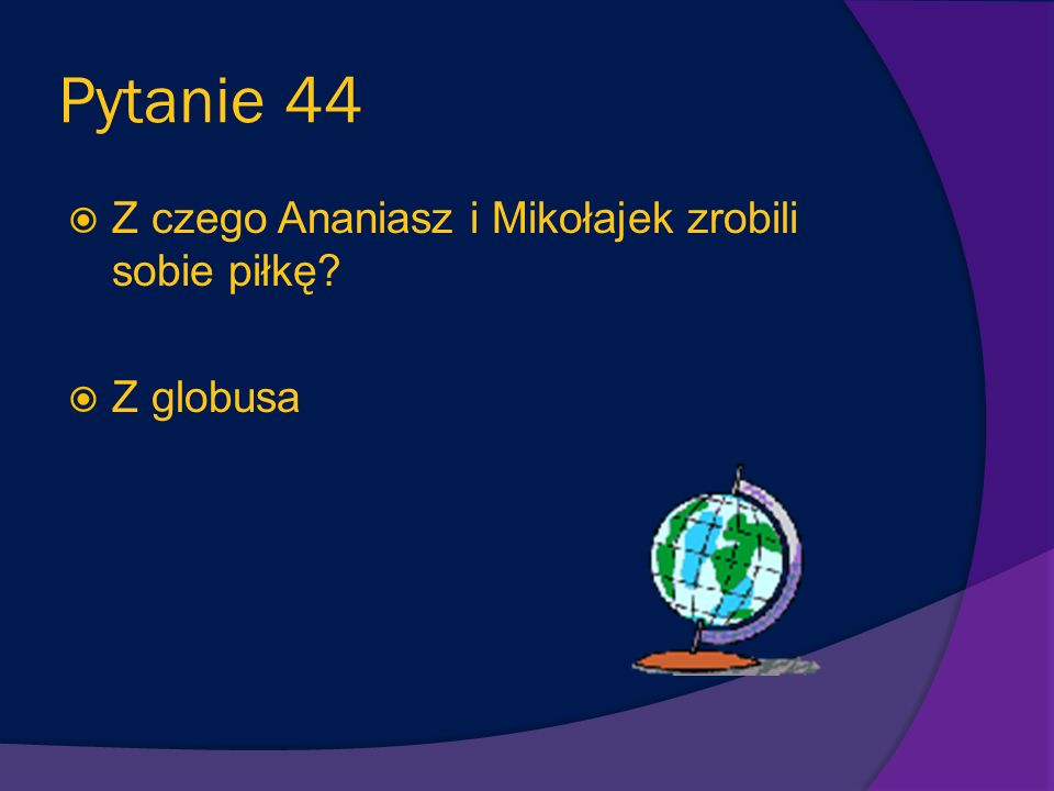 Pytanie 44 Z czego Ananiasz i Mikołajek zrobili sobie piłkę Z globusa