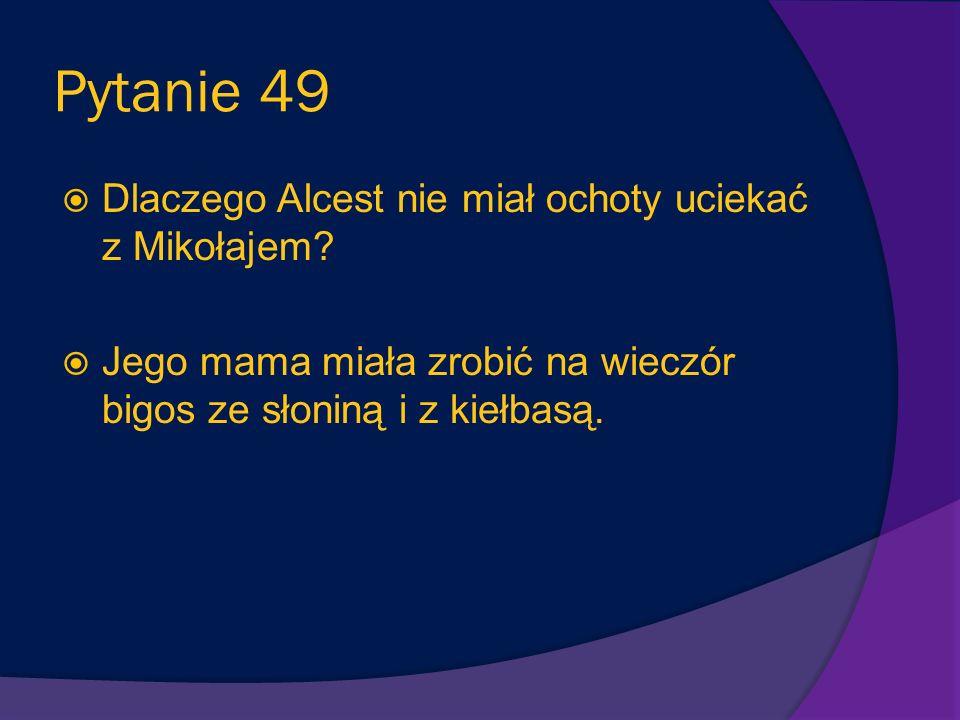 Pytanie 49 Dlaczego Alcest nie miał ochoty uciekać z Mikołajem