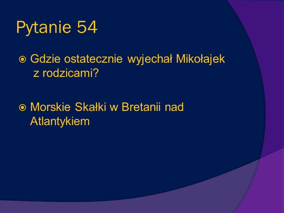 Pytanie 54 Gdzie ostatecznie wyjechał Mikołajek z rodzicami