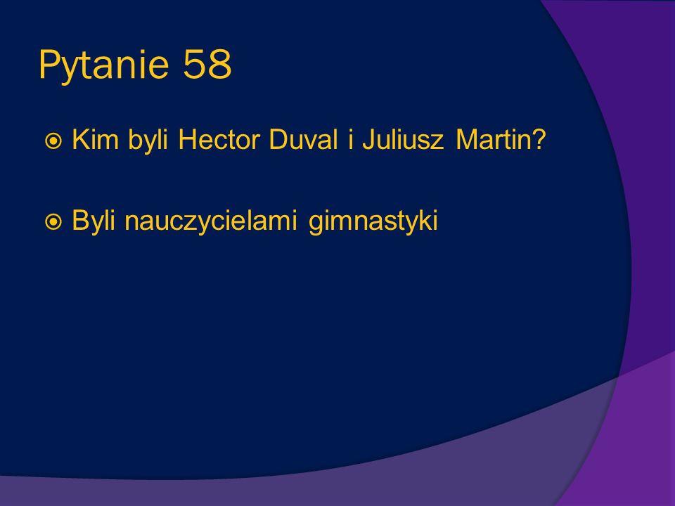 Pytanie 58 Kim byli Hector Duval i Juliusz Martin