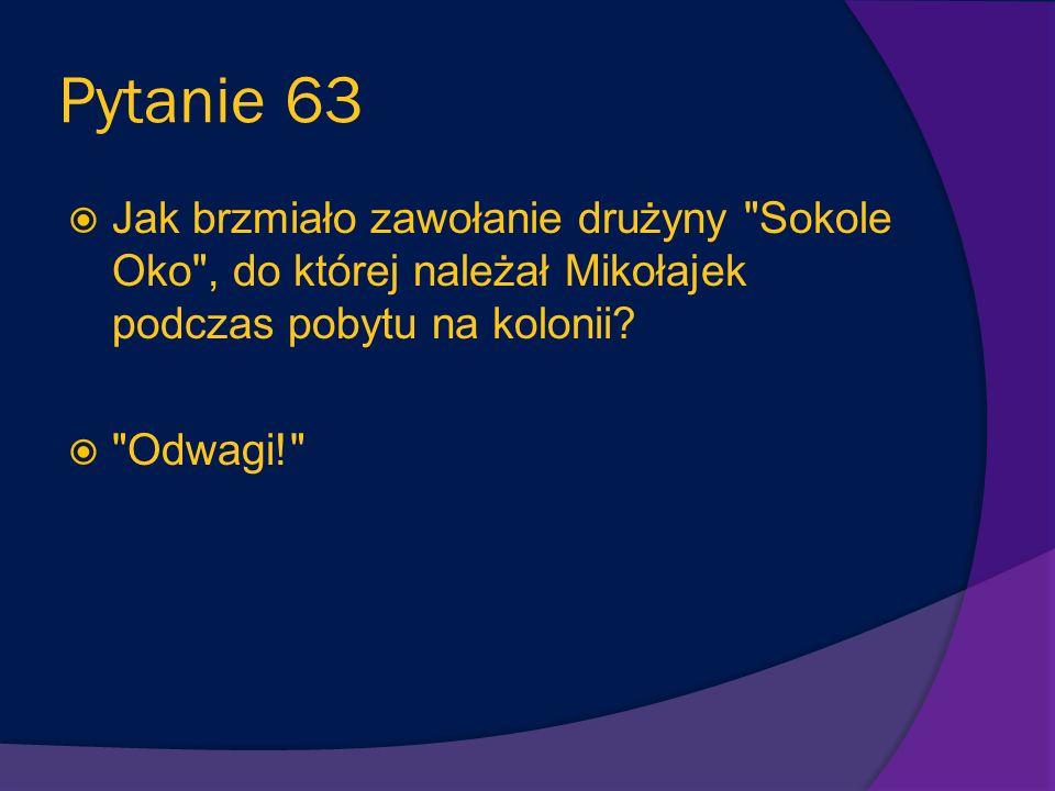 Pytanie 63 Jak brzmiało zawołanie drużyny Sokole Oko , do której należał Mikołajek podczas pobytu na kolonii