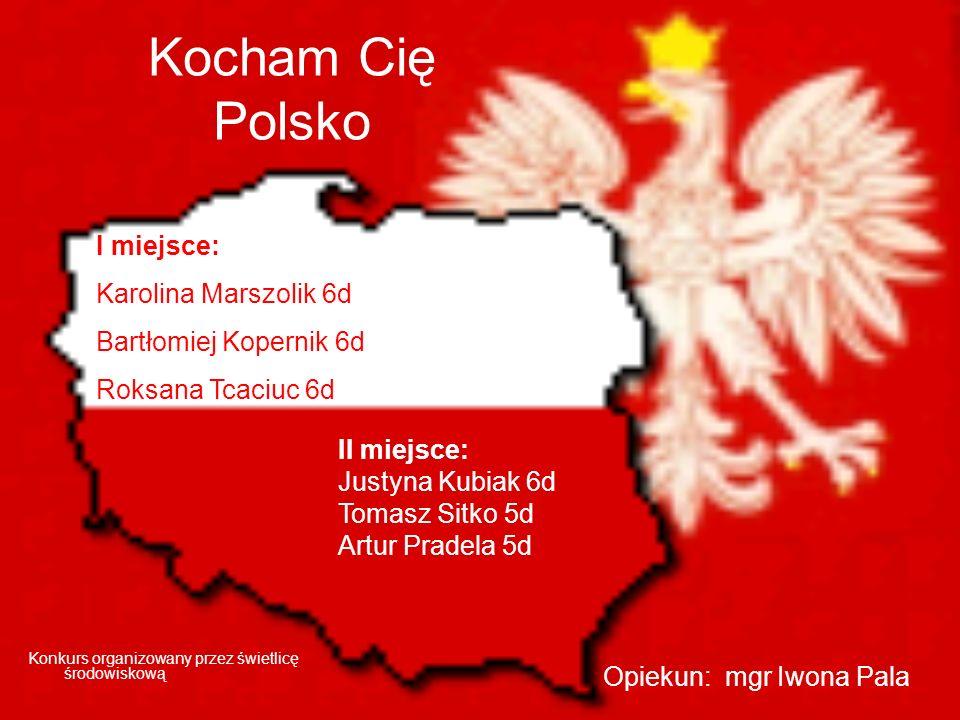 Kocham Cię Polsko I miejsce: Karolina Marszolik 6d