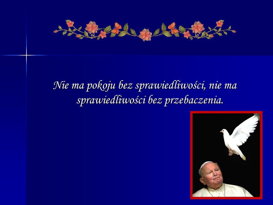 Nie ma pokoju bez sprawiedliwości, nie ma sprawiedliwości bez przebaczenia.