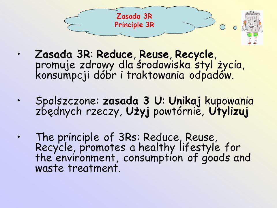 Zasada 3R Principle 3R. Zasada 3R: Reduce, Reuse, Recycle, promuje zdrowy dla środowiska styl życia, konsumpcji dóbr i traktowania odpadów.
