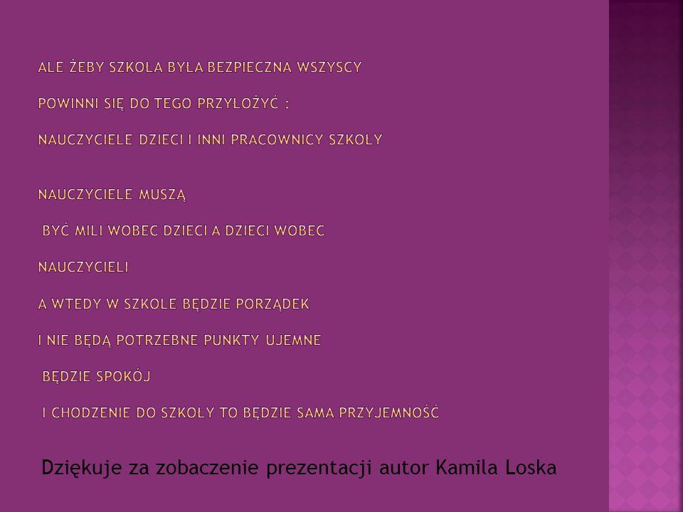 Dziękuje za zobaczenie prezentacji autor Kamila Loska