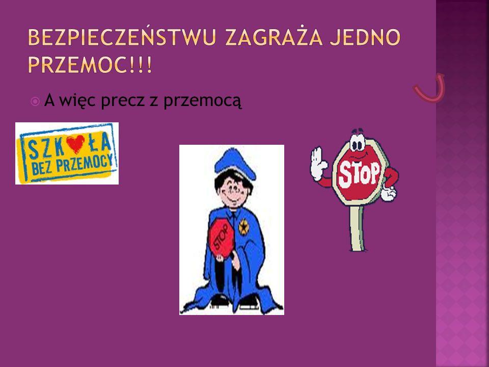 Bezpieczeństwu zagraża jedno przemoc!!!