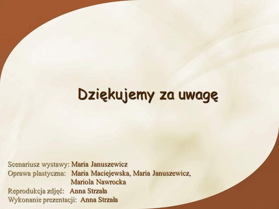 Dziękujemy za uwagę Scenariusz wystawy: Maria Januszewicz