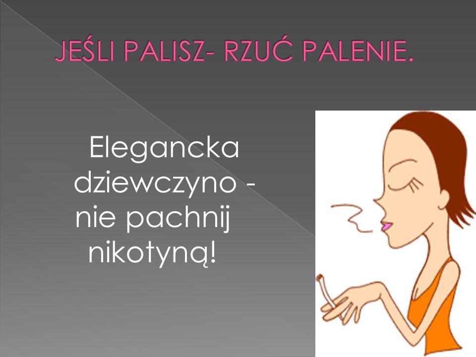 JEŚLI PALISZ- RZUĆ PALENIE.