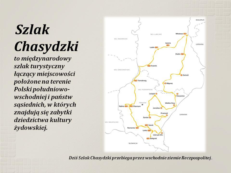 Szlak Chasydzki to międzynarodowy szlak turystyczny łączący miejscowości położone na terenie Polski południowo-wschodniej i państw sąsiednich, w których znajdują się zabytki dziedzictwa kultury żydowskiej.