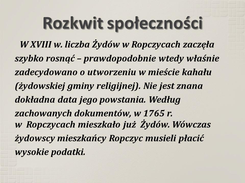 Rozkwit społeczności W XVIII w. liczba Żydów w Ropczycach zaczęła