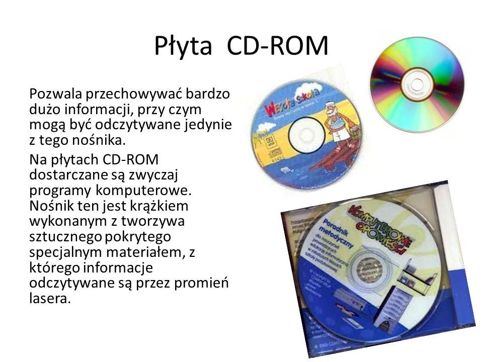 Płyta CD-ROM Pozwala przechowywać bardzo dużo informacji, przy czym mogą być odczytywane jedynie z tego nośnika.