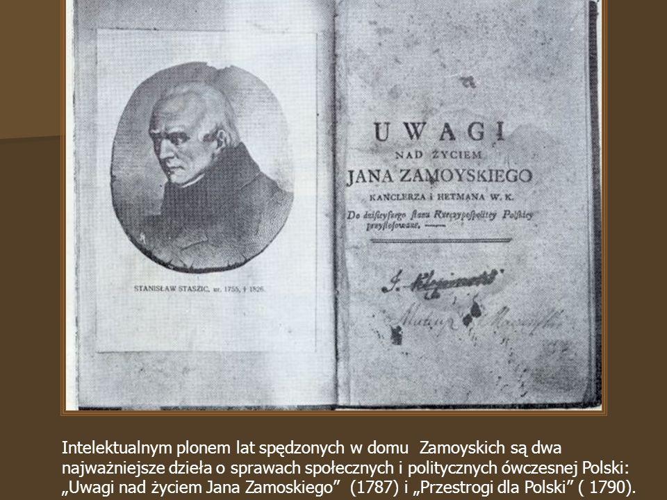 """Intelektualnym plonem lat spędzonych w domu państwa Zamoyskich są dwa najważniejsze dzieła o sprawach społecznych i politycznych ówczesnej Polski: """"Uwagi nad życiem Jana Zamoskiego (1787) i """"Przestrogi dla Polski ( 1790)."""