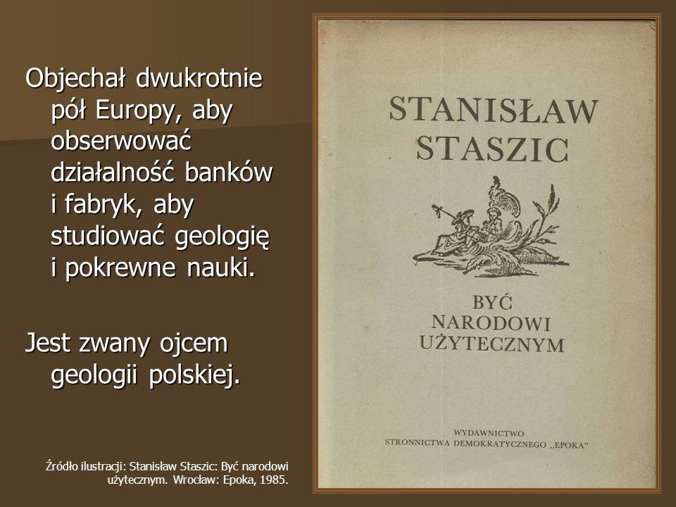 Jest zwany ojcem geologii polskiej.