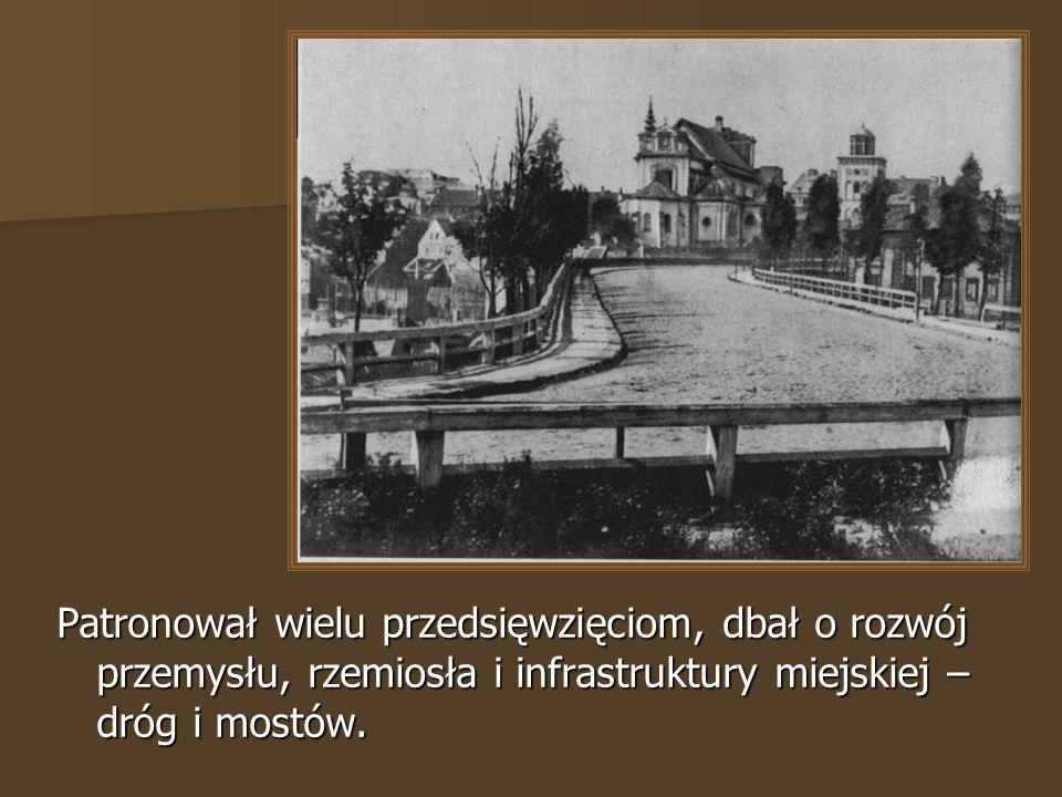 Patronował wielu przedsięwzięciom, dbał o rozwój przemysłu, rzemiosła i infrastruktury miejskiej – dróg i mostów.