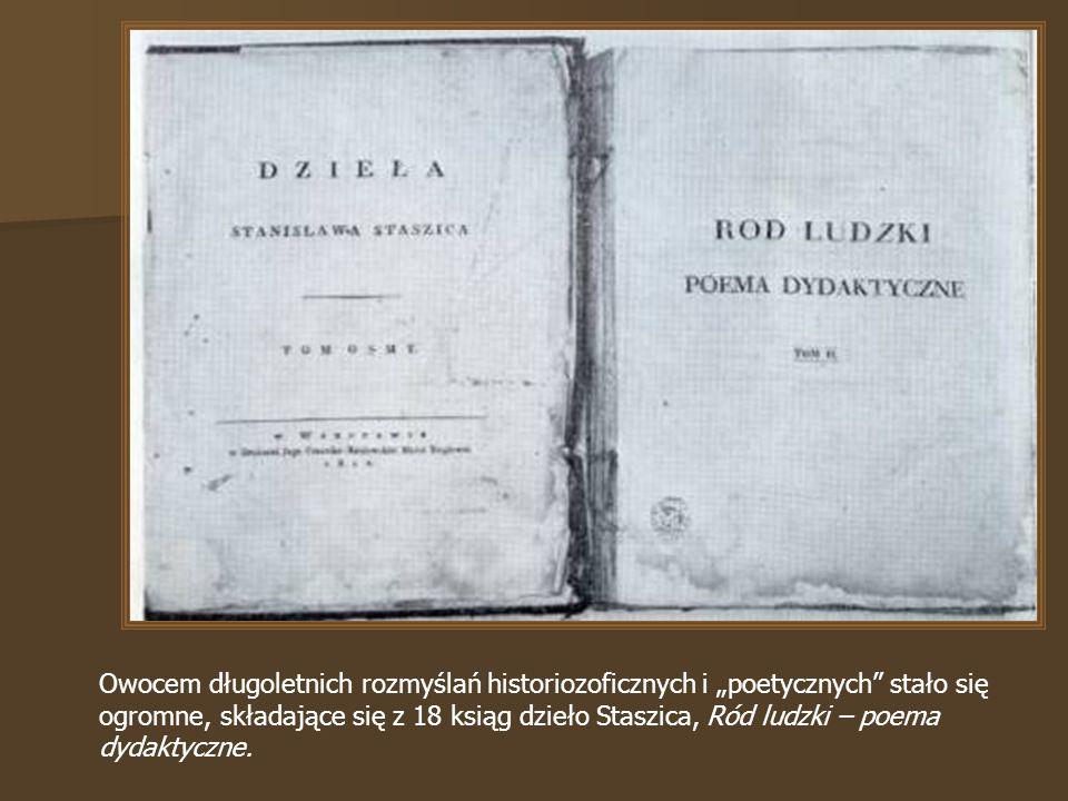 """Owocem długoletnich rozmyślań historiozoficznych i """"poetycznych stało się ogromne, składające się z 18 ksiąg dzieło Staszica, Ród ludzki – poema dydaktyczne."""