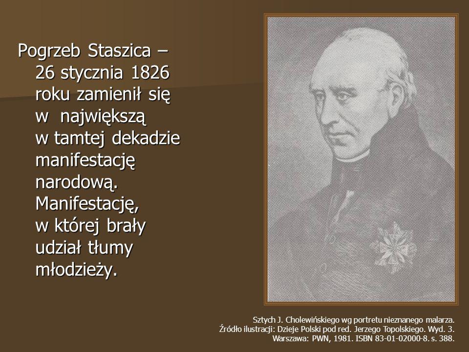 Pogrzeb Staszica – 26 stycznia 1826 roku zamienił się w największą w tamtej dekadzie manifestację narodową. Manifestację, w której brały udział tłumy młodzieży.