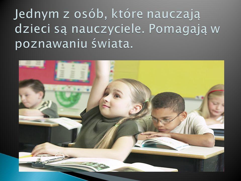 Jednym z osób, które nauczają dzieci są nauczyciele