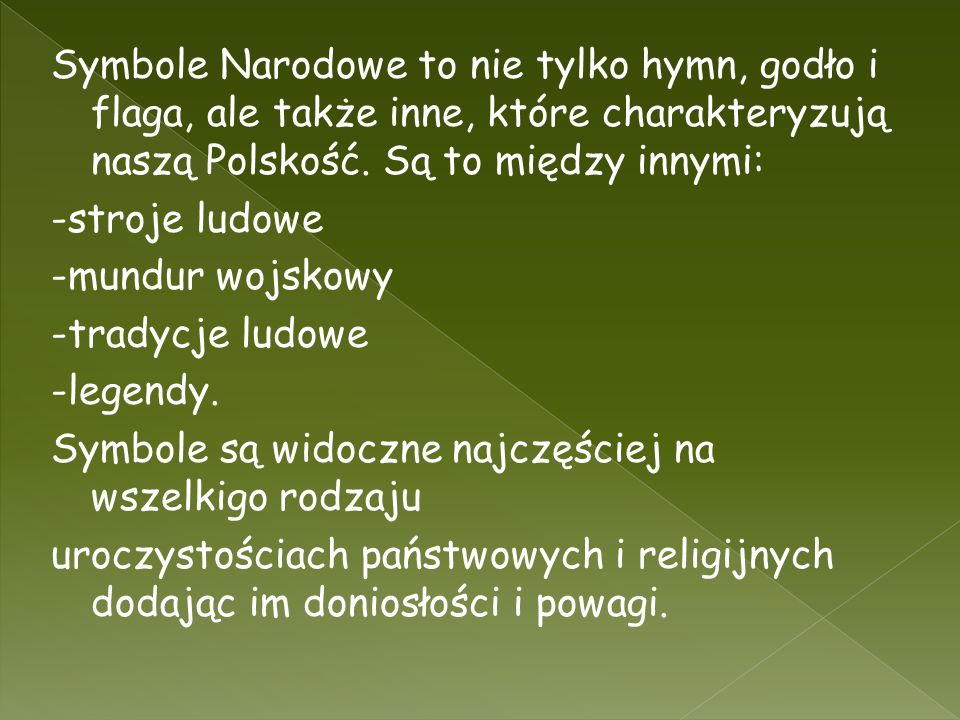 Symbole Narodowe to nie tylko hymn, godło i flaga, ale także inne, które charakteryzują naszą Polskość. Są to między innymi: