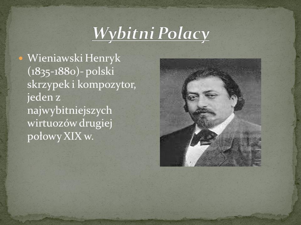 Wybitni Polacy Wieniawski Henryk (1835-1880)- polski skrzypek i kompozytor, jeden z najwybitniejszych wirtuozów drugiej połowy XIX w.