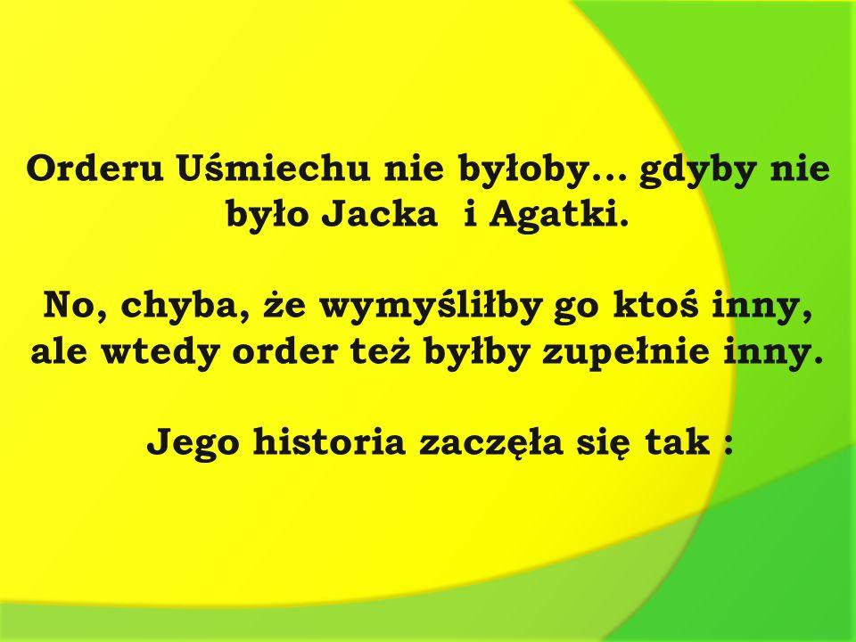 Orderu Uśmiechu nie byłoby... gdyby nie było Jacka i Agatki.