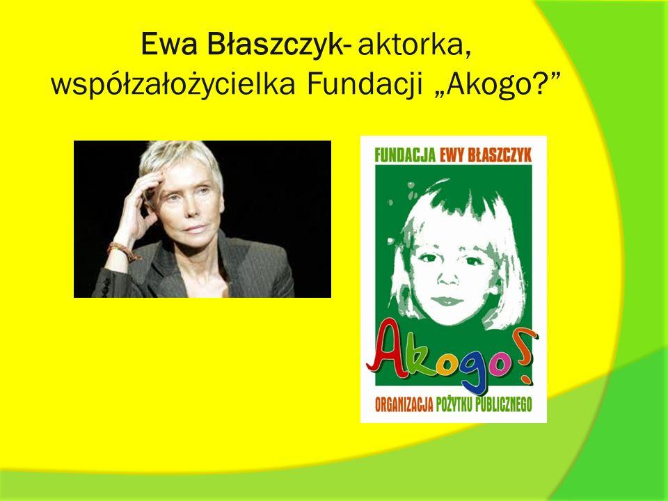 """Ewa Błaszczyk- aktorka, współzałożycielka Fundacji """"Akogo"""