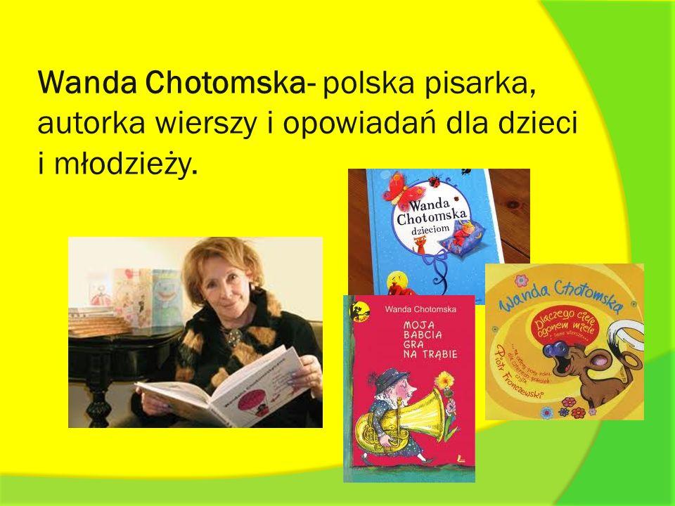 Wanda Chotomska- polska pisarka, autorka wierszy i opowiadań dla dzieci i młodzieży.