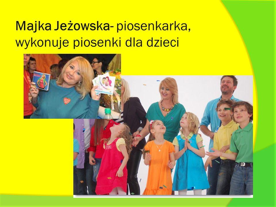Majka Jeżowska- piosenkarka, wykonuje piosenki dla dzieci