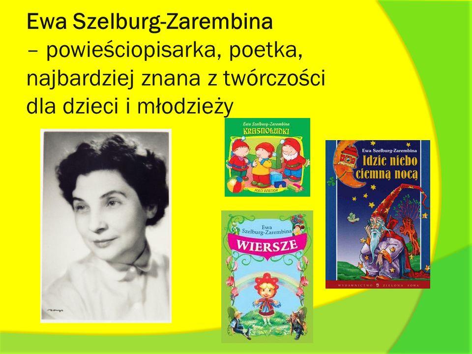 Ewa Szelburg-Zarembina – powieściopisarka, poetka, najbardziej znana z twórczości dla dzieci i młodzieży