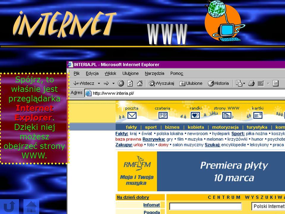 Internet www. Spójrz, to właśnie jest przeglądarka Internet Explorer.