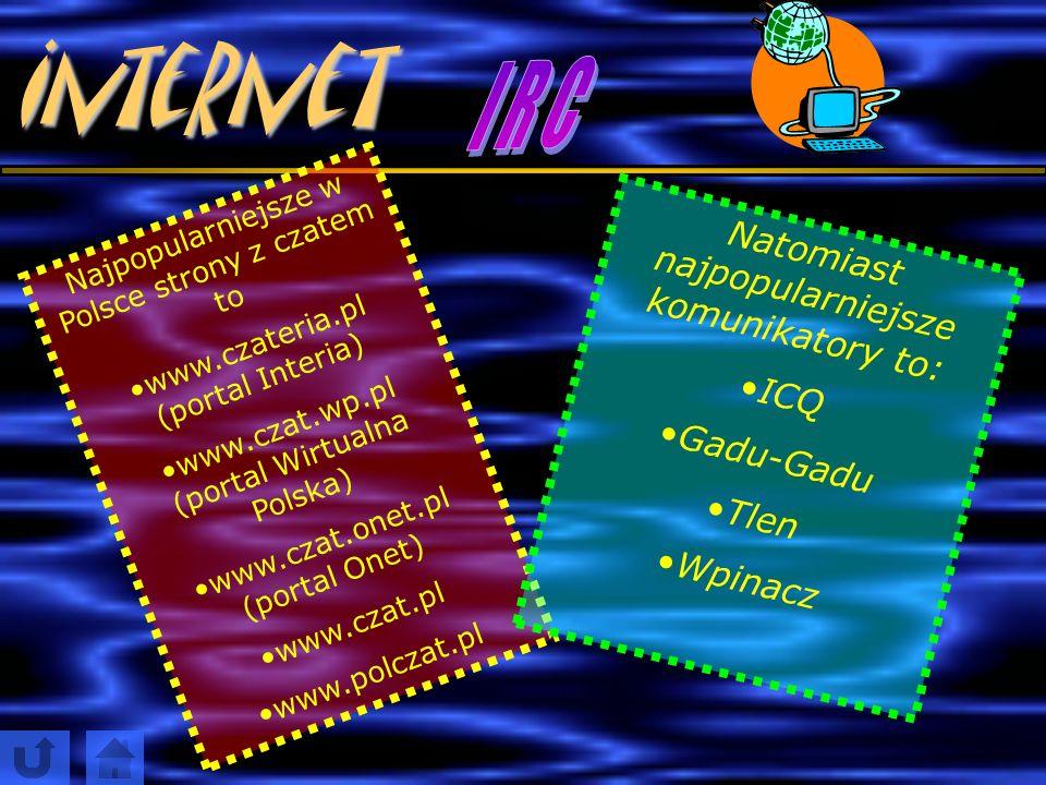 Internet I R C Natomiast najpopularniejsze komunikatory to: ICQ