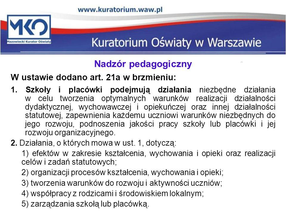 Nadzór pedagogiczny W ustawie dodano art. 21a w brzmieniu: