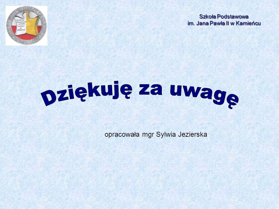 Dziękuję za uwagę opracowała mgr Sylwia Jezierska Szkoła Podstawowa