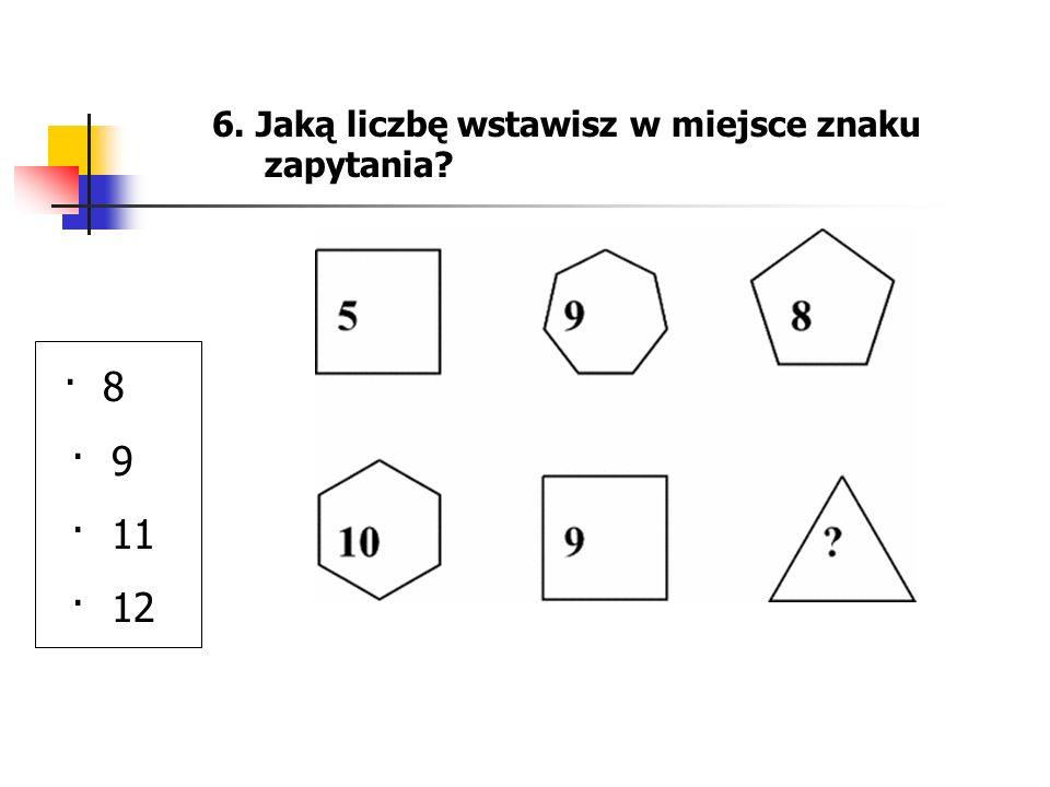 6. Jaką liczbę wstawisz w miejsce znaku zapytania
