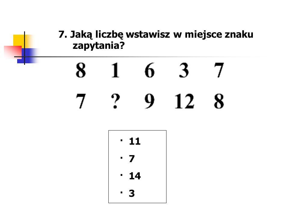 7. Jaką liczbę wstawisz w miejsce znaku zapytania