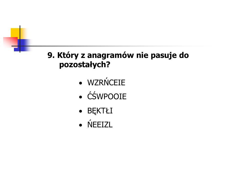 9. Który z anagramów nie pasuje do pozostałych