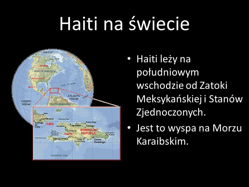 Haiti na świecie Haiti leży na południowym wschodzie od Zatoki Meksykańskiej i Stanów Zjednoczonych.